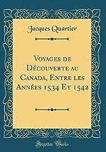 Voyages de Découverte au Canada, Entre les Années 1534 Et 1542 (Classic Reprint) (French Edition)
