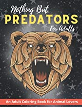 Nothing But Predators for Adults: An Adult Coloring Book for Animal Lovers, Women and Men