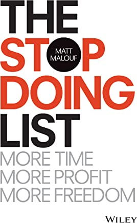 The Stop Doing List: How to Create More Time, More Profit, More Freedom