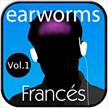 earworms Francés Rápido, Vol. 1 - Método Musical de Memorización [Earworms Fast French, Vol. 1 - Musical Method of Memoriz...