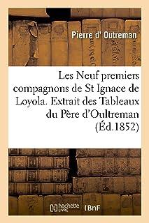 Les Neuf Premiers Compagnons de St Ignace de Loyola. Extrait Des Tableaux Du Père d'Oultreman