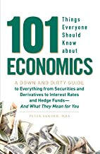 101 Things Everyone Should Know About Economics: A Down and Dirty Guide to Everything from Securities and Derivatives to Interest Rates and Hedge Funds- And What They Mean For You