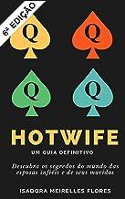 Hotwife. Um Guia Definitivo: Como se tornar mulher de vários homens (Portuguese Edition)
