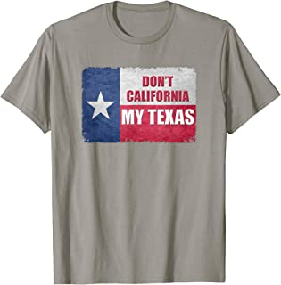Don't California My Texas State of Texas Flag Shirt