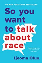 Cover image of So You Want to Talk About Race by Ijeoma Oluo