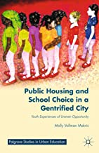 Public Housing and School Choice in a Gentrified City: Youth Experiences of Uneven Opportunity (Palgrave Studies in Urban ...