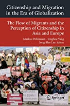 Citizenship and Migration in the Era of Globalization: The Flow of Migrants and the Perception of Citizenship in Asia and Europe (Transcultural Research ... Asia and Europe in a Global Context Book 5)