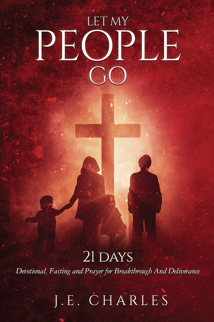 Let My People GO!: 21 Days Fasting and Prayers for Breakthrough and Deliverance