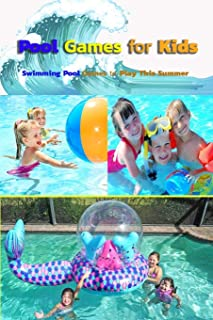 Pool Games for Kids: Swimming Pool Games to Play This Summer