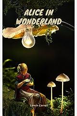 Alice in Wonderland: with original illustration Kindle Edition