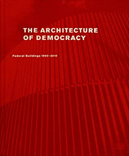 The Architecture of Democracy: Federal Government Buildings 1990-2010