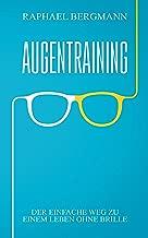 Augentraining: Der einfache Weg zu einem Leben ohne Brille - Wie du durch gezielte Übungen deine Sehkraft verbessern kannst und ein Leben ohne Brille führst (German Edition)