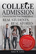 College Admission—How to Get Into Your Dream School: Real Students, Real Stories