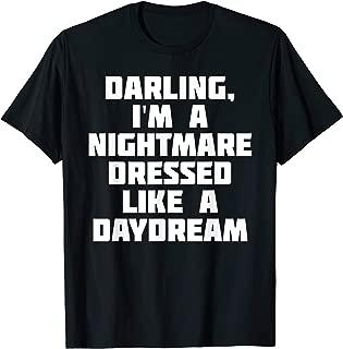 Darling, I'm A Nightmare Dressed Like A Daydream   T-Shirt