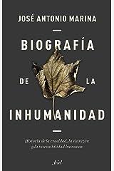Biografía de la inhumanidad: Historia de la crueldad, la sinrazón y la insensibilidad humanas (Ariel) (Spanish Edition) Format Kindle