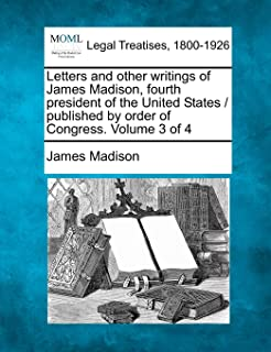 Letters and Other Writings of James Madison, Fourth President of the United States / Published by Order of Congress. Volum...