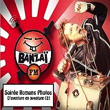 Banzaï soirée romans photos: D'aventure en aventure, vol. 2 (Banzaï FM) [Explicit]