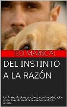 Del Instinto a la razón: Un manual imprescindible sobre psicología canina, educación y técnicas de modificación de conducta animal.