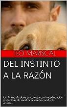 Del Instinto a la razón: Un manual imprescindible sobre psicología canina, educación y técnicas de modificación de conducta animal. (Spanish Edition)
