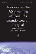 ¿Qué ven los astronautas cuando cierran los ojos?: Historias de ciencia que superan a la ficción (Spanish Edition)