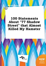 100 Statements about 77 Shadow Street That Almost Killed My Hamster