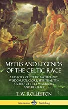 Myths and Legends of the Celtic Race: A History of Celtic Mythology, Wisdom, Folklore, Spirituality - Stories of Celt Warriors and Heritage (Hardcover)