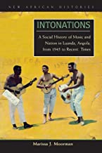 Intonations: A Social History of Music and Nation in Luanda, Angola, from 1945 to Recent Times (New African Histories)