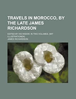 Travels in Morocco, by the Late James Richardson; Edited by His Widow. in Two Volumes. (Mit Illustrationen)