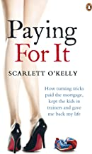 Paying for It: How Turning Tricks Paid the Mortgage, Kept the Kids in Trainers and Gave Me Back My Life
