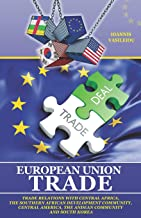 EUROPEAN UNION TRADE: TRADE RELATIONS WITH CENTRAL AFRICA, THE SOUTHERN AFRICAN DEVELOPMENT COMMUNITY, CENTRAL AMERICA, TH...
