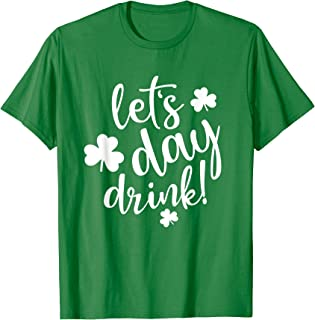 Lets Day Drink St Pattys Day Shamrock Green Shirt Top Women T-Shirt