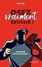 Osez vraiment réussir !: Changez d'état d'esprit (PSY-IGC) (French Edition)