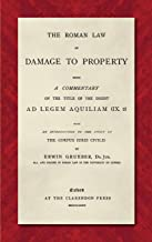 The Roman Law Of Damage To Property: Being A Commentary On The Title Of The Digest Ad Legem Aquiliam (IX. 2) With An Introduction To The Study Of The Corpus Iuris Civilis