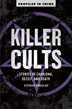 Killer Cults: Stories of Charisma, Deceit, and Death (Volume 3) (Profiles in Crime)