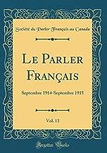 Le Parler Français, Vol. 13: Septembre 1914-Septembre 1915 (Classic Reprint) (French Edition)