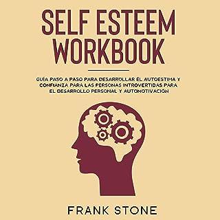 Self Esteem Workbook: Guía Paso a Paso para Desarrollar el Autoestima y la Confianza para Personas Introvertidas Hacia el ...