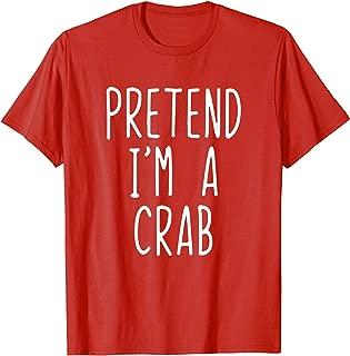 Pretend I'm A Crab Costume Halloween Lazy Easy T-Shirt