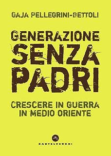 Generazione senza padri: Crescere in guerra in Medio Oriente (Italian Edition)