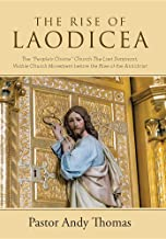 """The Rise of Laodicea: The """"People's Choice"""" Church The Last Dominant, Visible Church Movement before the Rise of the Antichrist"""
