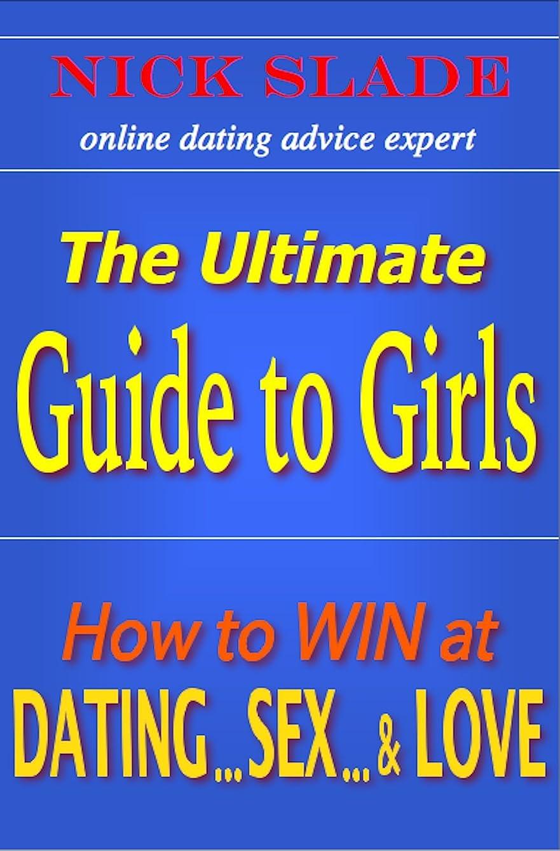 これら馬鹿余剰The Ultimate Guide to Girls: How to Win at Dating, Sex, and Love (English Edition)