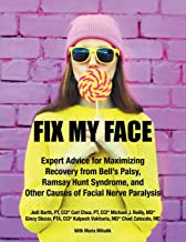 Fix My Face: Expert Advice for Maximizing Recovery from Bell's Palsy, Ramsay Hunt Syndrome, and Other Causes of Facial Ner...