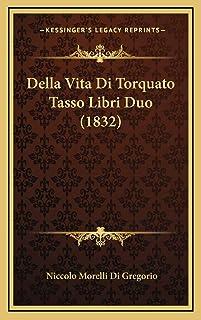Della Vita Di Torquato Tasso Libri Duo (1832)