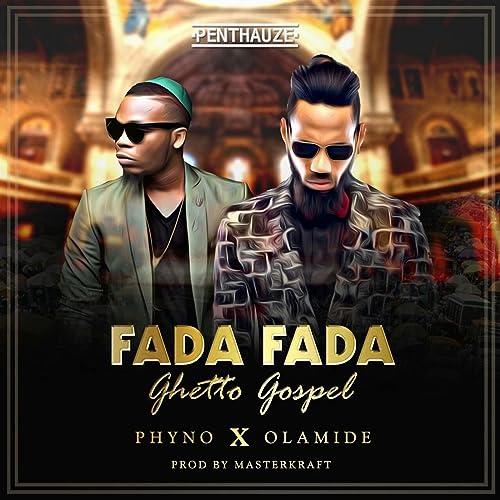Fada Fada (Ghetto Gospel) [feat  Olamide] by Phyno on Amazon