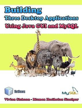 BUILDING THREE DESKTOP APPLICATIONS USING JAVA GUI AND MYSQL