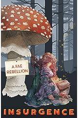 Insurgence: A Fae Rebellion Kindle Edition
