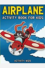 Airplane Activity Book For Kids: Coloring, Dot to Dot, Mazes, and More for Ages 4-8 Paperback