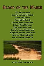 Blood on the marsh: The adventures of General Lachlan McIntosh, Flora MacDonald, Roderick McIntosh, Colonel Anne Mackintosh, Colonel John McIntosh, ... Allen McDonald and Alexander McDonald