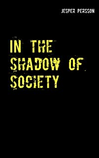 In the shadow of society: True story (English Edition)