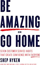 Be Amazing or Go Home: Seven Customer Service Habits that Create Confidence with Everyone                                              best Customer Experience Books