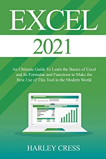 Excel 2021: Excel 2021 An Ultimate Guide To Learn the Basics of Excel and Its Formulae and Functions to Make the Best Use ...